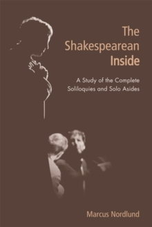 The Shakespearean Inside : A Study of the Complete Soliloquies and Solo Asides, Hardback Book