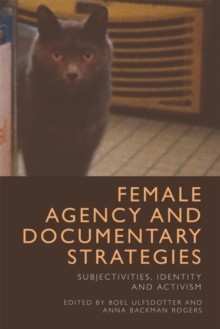 Female Agency and Documentary Strategies : Subjectivities, Identity and Activism, Hardback Book