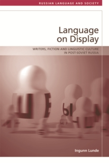 Language on Display : Writers, Fiction and Linguistic Culture in Post-Soviet Russia, Hardback Book