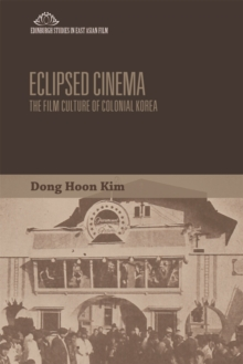 Eclipsed Cinema : The Film Culture of Colonial Korea, Hardback Book