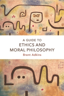 A Guide to Ethics and Moral Philosophy, Hardback Book