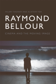 Raymond Bellour : Cinema and the Moving Image, Hardback Book