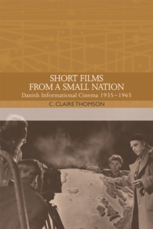 Short Films from a Small Nation : Danish Informational Cinema 1935-1965, Hardback Book