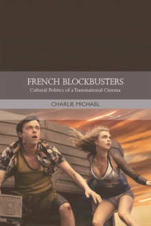French Film in the Blockbuster Era : Globalization and the Cultural Politics of a Popular Cinema, Hardback Book