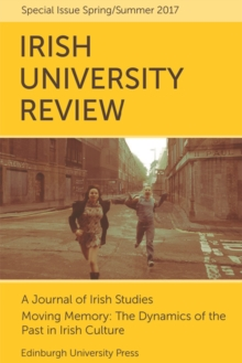 Moving Memory - The Dynamics of the Past in Irish Culture : Irish University Review Volume 47, Issue 1, Paperback / softback Book