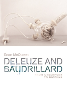 Deleuze and Baudrillard : From Cyberpunk to Biopunk, Paperback Book