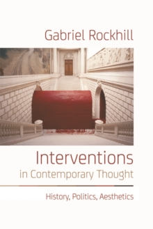 Interventions in Contemporary Thought : History, Politics, Aesthetics, Paperback / softback Book
