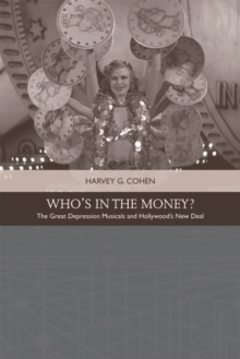 Who'S in the Money? : The Great Depression Musicals and Hollywood s New Deal, Hardback Book