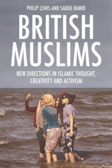 British Muslims : New Directions in Islamic Thought, Creativity and Activism, Hardback Book