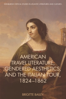 American Travel Literature, Gendered Aesthetics and the Italian Tour, 1824-62, Hardback Book