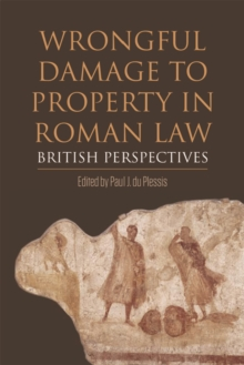 Wrongful Damage to Property in Roman Law : British Perspectives, Hardback Book