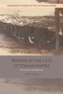 Prisons in the Late Ottoman Empire : Microcosms of Modernity, Paperback Book