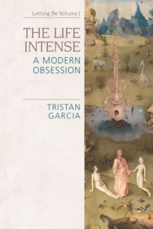 The Life Intense : A Modern Obsession, Paperback / softback Book