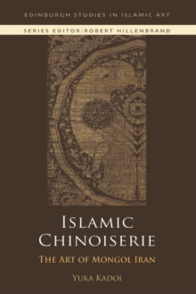 Islamic Chinoiserie : The Art of Mongol Iran, Paperback / softback Book