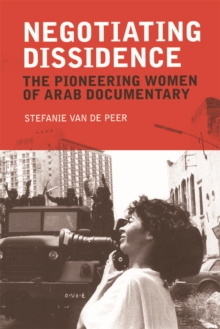 Negotiating Dissidence : The Pioneering Women of Arab Documentary, Paperback / softback Book