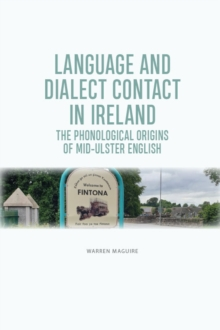 The Phonological Origins of Mid-Ulster English : Language and Dialect Contact in Ireland, Hardback Book