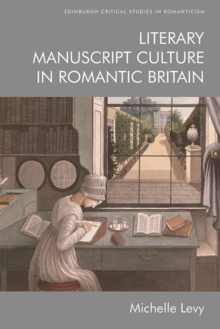 Literary Manuscript Culture in Romantic Britain, Hardback Book