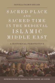 Sacred Place and Sacred Time in the Medieval Islamic Middle East : An Historical Perspective, Hardback Book
