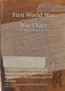 15 Division 45 Infantry Brigade Princess Louise's (Argyll & Sutherland Highlanders) 1/8th Battalion and 11th Battalion : 4 July 1915 - 26 August 1918 (First World War, War Diary, Wo95/1944), Paperback / softback Book