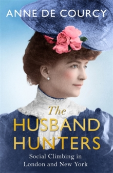 The Husband Hunters : Social Climbing in London and New York, Hardback Book