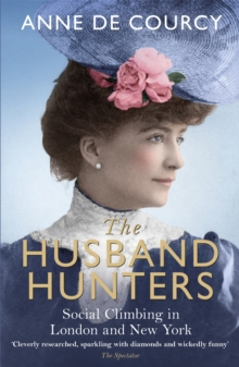 The Husband Hunters : Social Climbing in London and New York, Paperback / softback Book