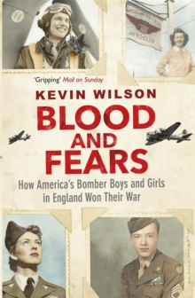 Blood and Fears : How America's Bomber Boys and Girls in England Won Their War, Paperback Book