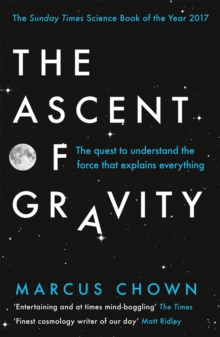 The Ascent of Gravity : The Quest to Understand the Force that Explains Everything, Paperback / softback Book