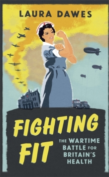 Fighting Fit : The Wartime Battle for Britain's Health, Hardback Book
