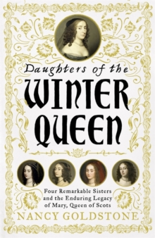 Daughters of the Winter Queen : Four Remarkable Sisters, the Crown of Bohemia and the Enduring Legacy of Mary, Queen of Scots, Hardback Book