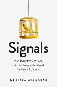 Signals : How Everyday Signs Can Help Us Navigate the World's Turbulent Economy, Paperback / softback Book