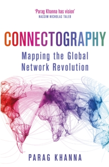 Connectography : Mapping the Global Network Revolution, Paperback Book