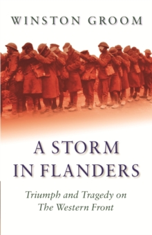 A Storm in Flanders : Triumph and Tragedy on the Western Front, EPUB eBook