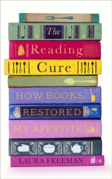 The Reading Cure : How Books Restored My Appetite, Hardback Book