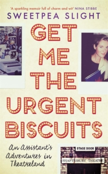 Get Me the Urgent Biscuits : An Assistant's Adventures in Theatreland, Hardback Book