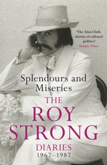 Splendours and Miseries: The Roy Strong Diaries, 1967-87, Paperback / softback Book