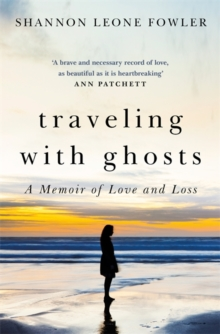 Traveling with Ghosts : A Memoir of Love and Loss, Hardback Book
