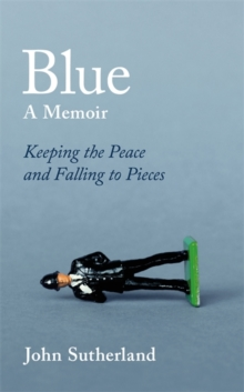 Blue : A Memoir - Keeping the Peace and Falling to Pieces, Hardback Book