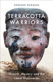 Terracotta Warriors : History, Mystery and the Latest Discoveries, Paperback / softback Book