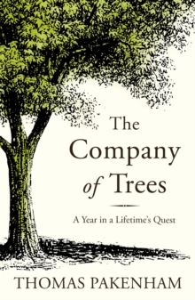 The Company of Trees : A Year in a Lifetime's Quest, Paperback Book