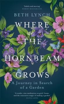 Where the Hornbeam Grows : A Journey in Search of a Garden, Hardback Book