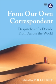 From Our Own Correspondent : A Decade of Dispatches from Across the World, Hardback Book