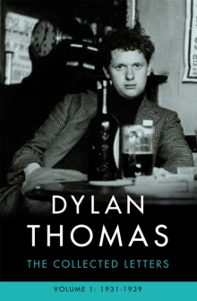 Dylan Thomas: The Collected Letters Volume 1 : 1931-1939, Paperback / softback Book
