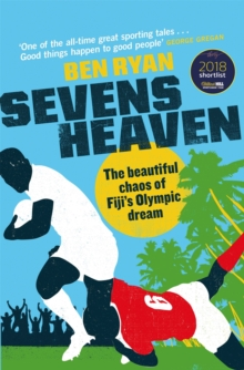 Sevens Heaven : The Beautiful Chaos of Fiji's Olympic Dream: WINNER OF THE TELEGRAPH SPORTS BOOK OF THE YEAR 2019, Paperback / softback Book