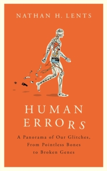 Human Errors : A Panorama of Our Glitches, From Pointless Bones to Broken Genes, Hardback Book