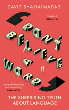 Don't Believe A Word : The Surprising Truth About Language, Hardback Book