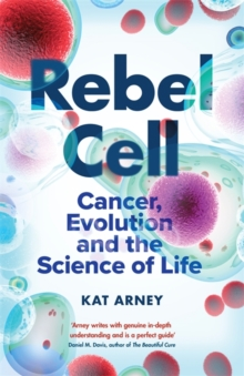 Rebel Cell : Cancer, Evolution and the Science of Life, Hardback Book