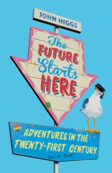 The Future Starts Here : Adventures in the Twenty-First Century, Hardback Book