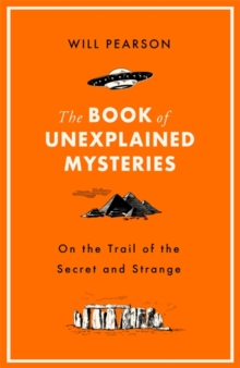 The Book of Unexplained Mysteries : On the Trail of the Secret and the Strange, Hardback Book