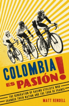 Colombia Es Pasion! : The Generation of Racing Cyclists Who Changed Their Nation and the Tour de France, Hardback Book