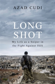 Long Shot : My Life As a Sniper in the Fight Against ISIS, Hardback Book